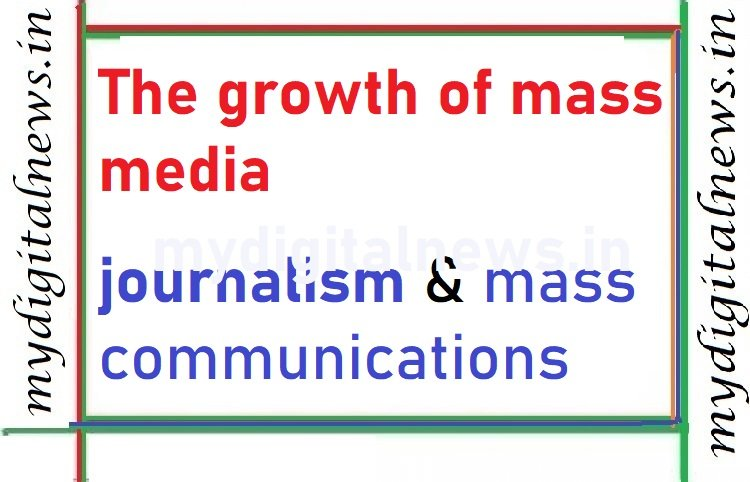The Growth of mass Media
