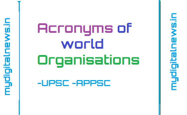 Acronyms of world Organisations-UPSC -APPSC