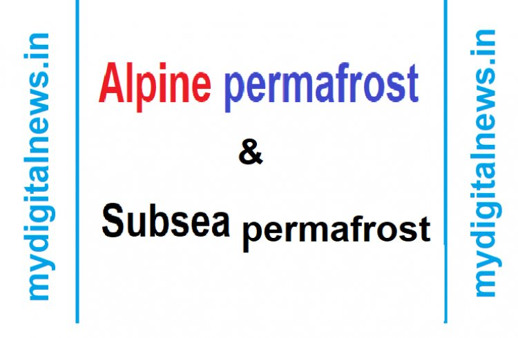 Alpine permafrost & Subsea permafrost