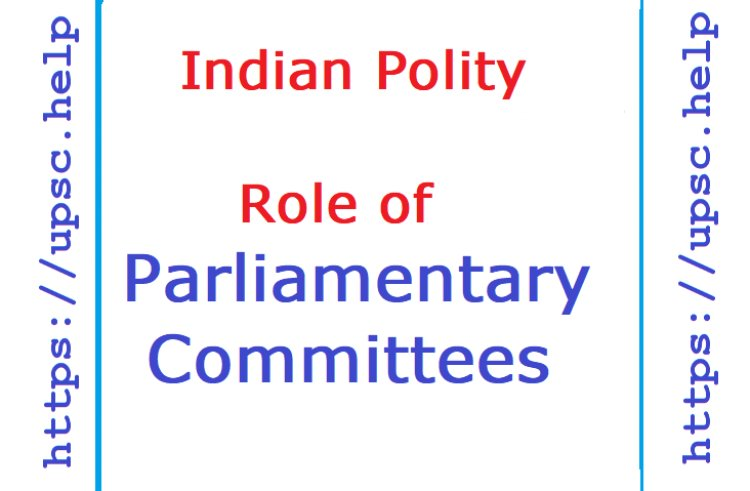 Role of Parliamentary Committees
