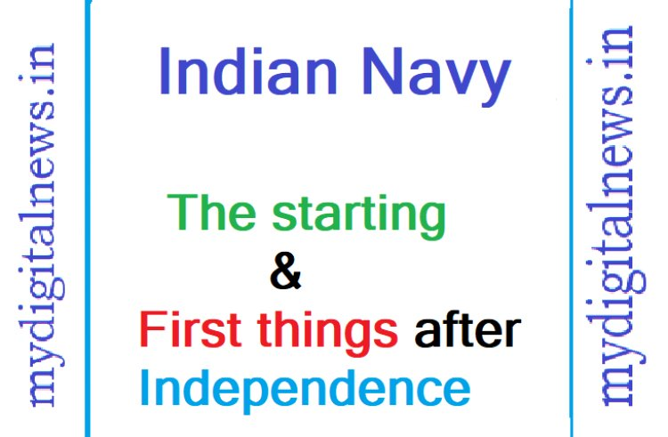 Indian Navy: The starting and First things after independence