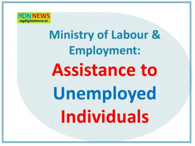 Ministry of Labour & Employment: Assistance to Unemployed Individuals