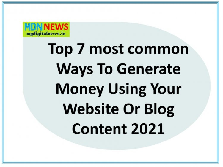 Top 7 most common Ways To Generate Money Using Your Website Or Blog Content 2021
