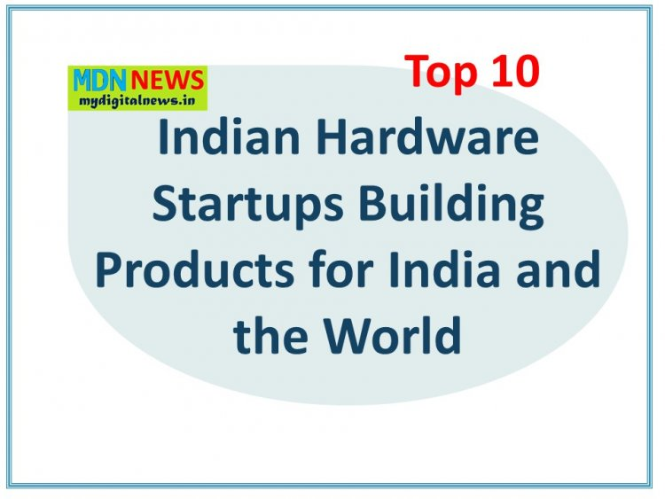 Top 10 Indian Hardware Startups Building Products for India and the World