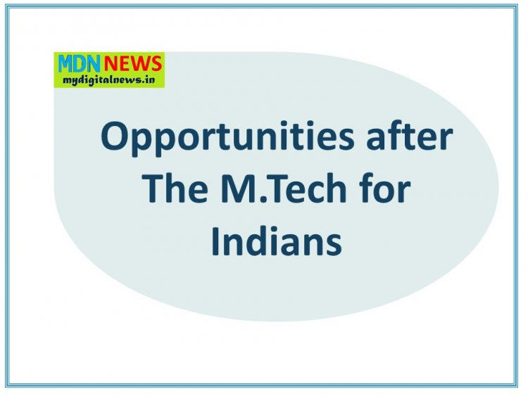 Opportunities after completing The M.Tech for The Indian Students