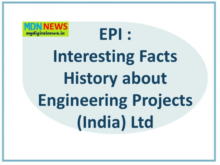 Interesting Facts History about Engineering Projects (India) Ltd A GOI Enterprise - A Mini Ratna Company